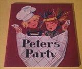 Peter`s Party. Rezepte für kleine Köche. Gefahrloses Anrichten ohne Zündhölzer, ohne Feuer, ohne Strom