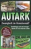 AUTARK: Zwanghaft im Hamsterrad? - Unabhängig sein und weniger kaufen für ein autarkes Leb