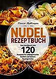 Nudel Rezeptbuch: Das Kochbuch mit 120 Rezepten für selbstgemachte Nudeln und leckere Nudelgerich