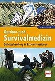 Outdoor- und Survivalmedizin: Selbstbehandlung in Extremsituatio