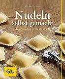 Nudeln selbst gemacht: Über 80 einfache Rezepte für Ravioli & Co. (GU einfach clever selbst gemacht)