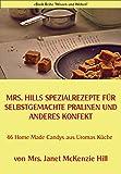 Mrs. Hills SpezialRezepte für selbstgemachte Pralinen und anderes Konfekt: 46 Home MADE Candys aus Uromas Küche (eBook-Reihe 'Wissen und Wirken' 27)