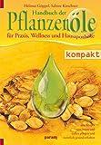 Handbuch der Pflanzenöle: für Praxis, Wellness und Hausapoth